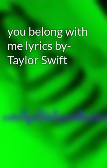 You Belong With Me Lyrics By Taylor Swift Melly Jelly Fish Wattpad