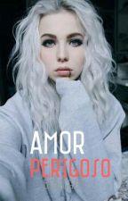 Amor Perigoso by Maisqsagas