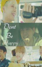 Don't be happy by Kikiminnie