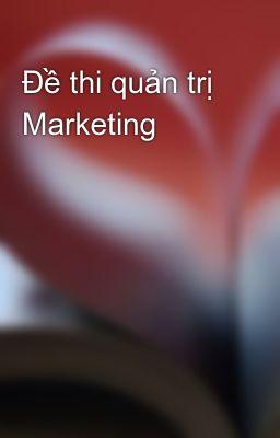 Đề thi quản trị Marketing