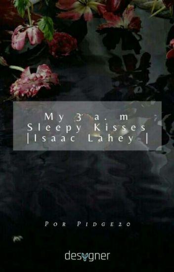 My 3a.m sleepy kisses |I.L|
