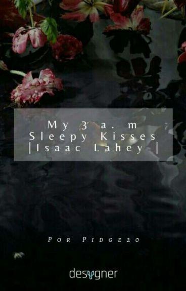 My 3a.m sleepy kisses