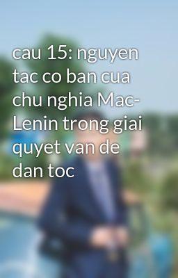 cau 15: nguyen tac co ban cua chu nghia Mac- Lenin trong giai quyet van de dan toc