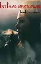 İNTİHAR MEKTUPLARI by blackdreamerrr