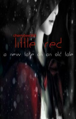 Little Red {A New Take on the Old Classic Little Red Riding Hood} WATTY'S 2012