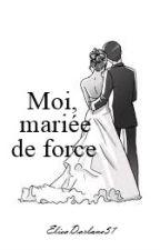 Moi, mariée de force. by ElisaDarlane31