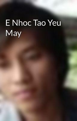 E Nhoc Tao Yeu May