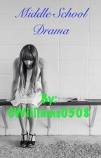 MIDDLE SCHOOL DRAMA (Completed) by CWilliams0508