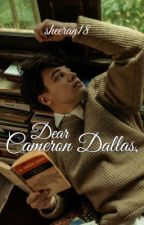 Dear Cameron Dallas,[Completed] by sheeran18