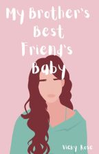 My brother's best friend's baby ||  Completed ✔ **Currently Being Redrafted** by A_Poisoned_Pen