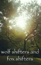 Wolf Shifters And Fox Shifters by blue_eye_nation