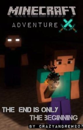 Minecraft Adventure : The End Is Only The Beginning [BOOK 1] by CrazyAndrew207