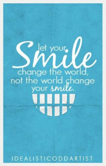 Let Your Smile Change The World Not The World Change Your Smile