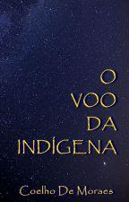 O VOO DA INDÍGENA by CoelhoDeMoraes
