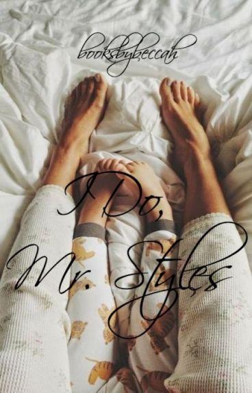 I Do, Mr. Styles || h.s. au