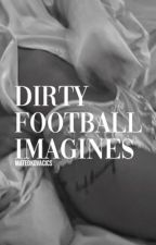 dirty football imagines by garyjcahill