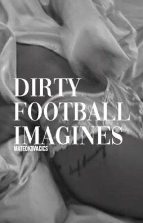 Dirty Football Imagines → CLOSED (2019 Wattys) by antoniorudiger