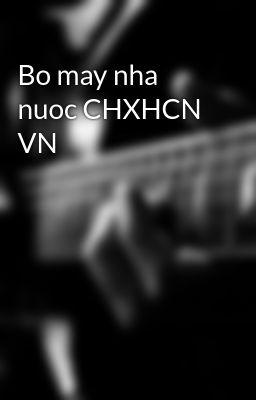 Bo may nha nuoc CHXHCN VN