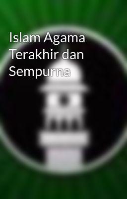 Islam Agama Terakhir dan Sempurna