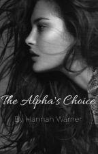 The Alpha's Choice by hannah_banana1357