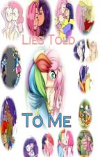 Lies Told To Me: MLP by Aili-With-Oriel