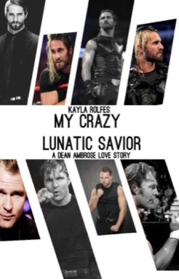 My crazy lunatic savior( dean Ambrose love story)