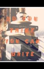 So you think you can write by arctic_bella