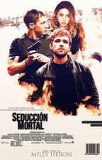 SEDUCCIÓN MORTAL |Dirty Love| by SweeterThanFantasy