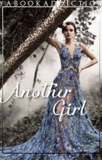 Another Girl (0.5 in The Selection Fanfiction Series) by yabookaddiction