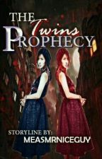 The Twins Prophecy (Unang Yugto) by MeasMrNiceGuy