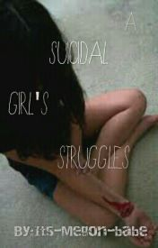 A suicidal girl's struggles by Its-Megon-babe