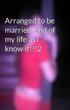 Arranged to be married, end of my life as i know it!!!2 by RedRiver21