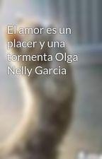 El amor es un placer y una tormenta Olga Nelly Garcia by pollo80
