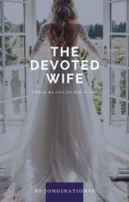 THE DEVOTED WIFE [EDITING]  .ℓмя. by cantyouseeimnumb