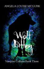 Wolf Bitten - Vampire Cohorts Book 3 by ALMcGurk