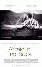 Afraid if I go back by mel4sunrise