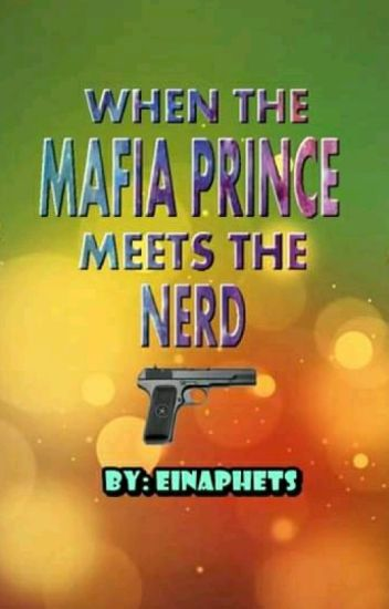 When The Mafia Prince Meets The Nerd (COMPLETED)