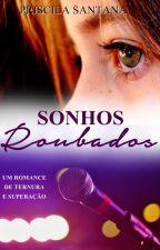 Sonhos Roubados [Completo] by PriscilaSantana370
