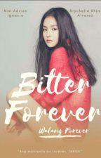 Bitter Forever [Walang Forever] (COMPLETED) by goddesswriter