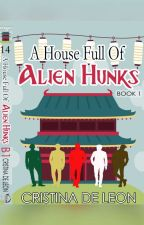 A House Full of Alien Hunks (Reverse Harem) - FINISHED by Cristina_deLeon