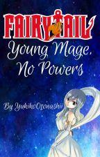 Fairy Tail: Young Mage, No powers by YukikoOtonashii