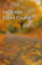 MGT 498 Entire Course by baabemerta1984