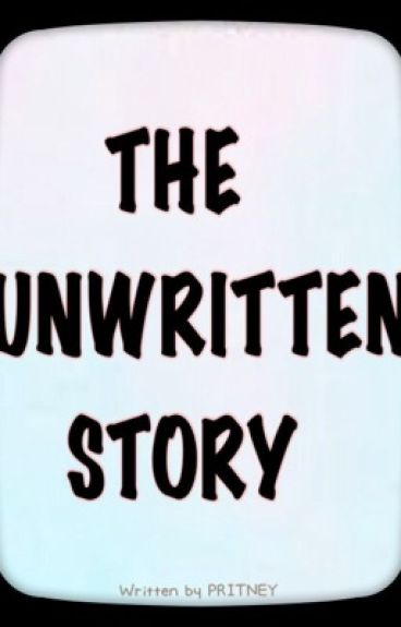 The Unwritten story by PritneyPrimaBoice