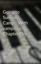 Going to Summer Camp... With vampires - Chapter One by x-zabbie-x