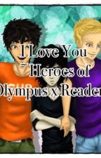 I Love You ~Heroes of Olympus x Reader~ by -house-of-cards-
