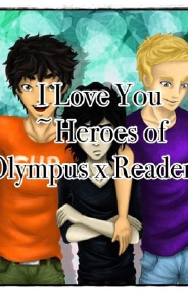 I Love You ~Heroes of Olympus x Reader~
