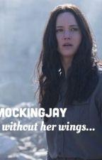 A Mockingjay without her Wings by mockingjaysarrows