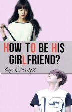 How To Be His Girlfriend? by Crisjx