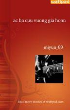ac ba cuu vuong gia hoan by miyuna89