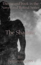 The Shadow (Second Book in the Neverland Bound Series) by BeInspiring1999